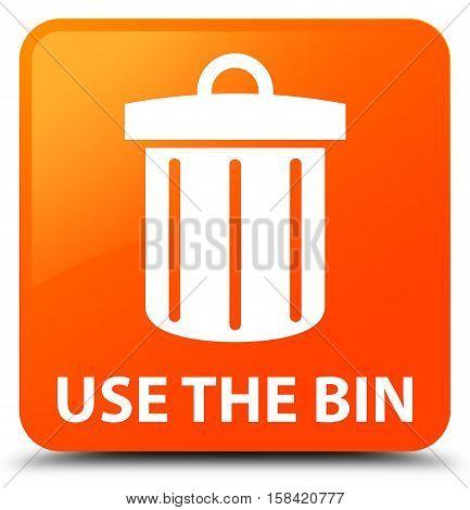 Use The Bin (trash Icon) Orange Square Button