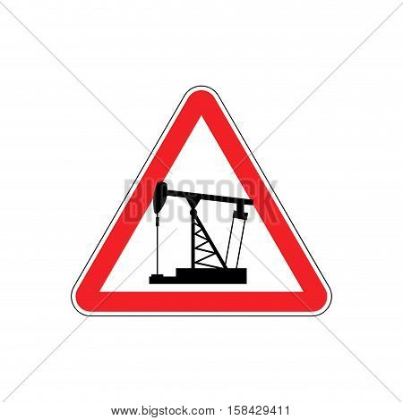 Oil Derrick Attention Sign. Sign Warning Of Dangerous Petrol Pump. Danger Road Sign Red Triangle