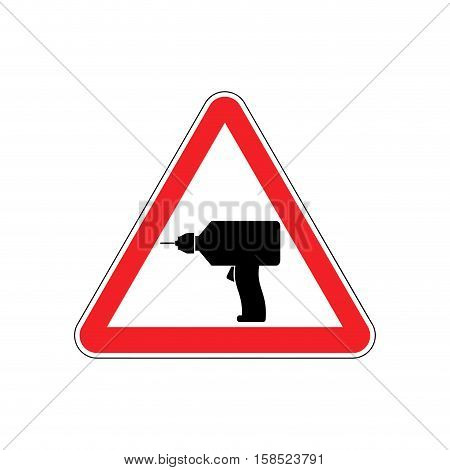 Drill Warning Sign Red. Repair Hazard Attention Symbol. Danger Road Sign Triangle Bit