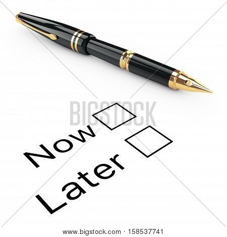 Survey Concept. Now or Later Checklist with Golden Fountain Writing Pen on a white background. 3d Rendering