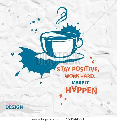 Cup of coffee and Inspirational motivational quote. Stay positive work hard make it happen. Typography Design Concept