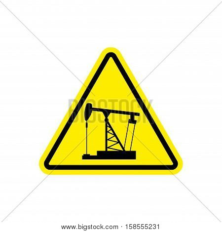 Oil Derrick Attention Sign. Sign Warning Of Dangerous Petrol Pump. Danger Road Sign Yellow Triangle
