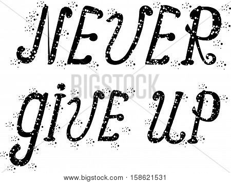Hand drawing inspiration lettering Never give up, black and white stock vector illustration