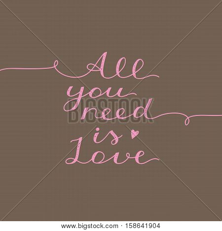 all you need is love, vector lettering on brown background
