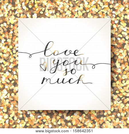 love you so much, vector lettering on sparkles background in white paper page