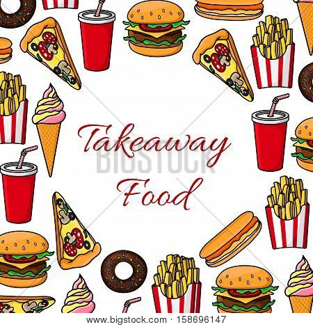 Fast food poster. Vector takeaway fast food snacks and desserts, drinks, cheeseburger and french fries, pizza slice, hot dog, soda drink, ice cream, popcorn. Fastfood menu card