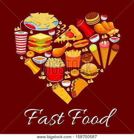 Fast food poster. Heart of vector fast food cheeseburger, french fries, pizza and nachos chips and hot dog, soda drink and ice cream, popcorn and burrito, tacos and donuts, meal snacks, drinks, desserts, pancakes, ketchup, mustard