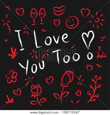 I love you too hand drawn vector illustration. Chalkboard decorative banner.