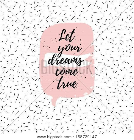 Let Your Dreams Come True Fashion Poster. Vector Quote With Pink Speech Bubble On Abstract Confetti