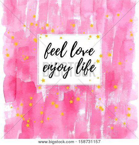 Feel love enjoy life inspirational quote greeting card. Vector hand lettering with pink watercolor abstract painted background.