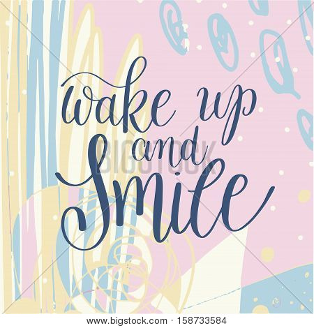 wake up and smile handwritten lettering positive quote on abstract pastel pattern to printable wall art, home decor, greeting card and other, modern calligraphy raster version illustration
