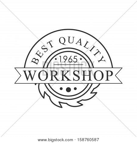 Buzz Saw Premium Quality Wood Workshop Monochrome Retro Stamp Vector Design Template. Black And White Illustration With Instruments And Working Equipment Objects Silhouettes With Text.