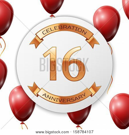 Golden number sixteen years anniversary celebration on white circle paper banner with gold ribbon. Realistic red balloons with ribbon on white background. Vector illustration.
