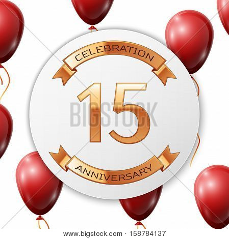 Golden number fifteen years anniversary celebration on white circle paper banner with gold ribbon. Realistic red balloons with ribbon on white background. Vector illustration.