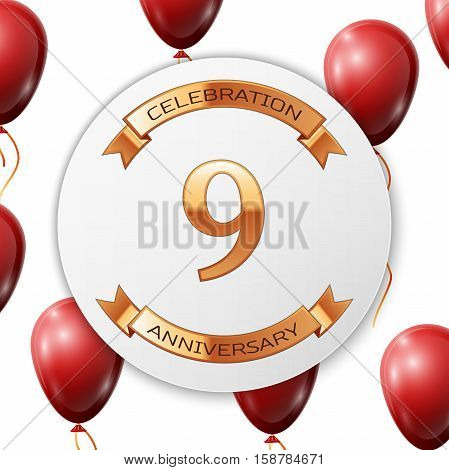 Golden number nine years anniversary celebration on white circle paper banner with gold ribbon. Realistic red balloons with ribbon on white background. Vector illustration.