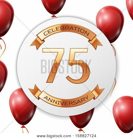 Golden number seventy five years anniversary celebration on white circle paper banner with gold ribbon. Realistic red balloons with ribbon on white background. Vector illustration.