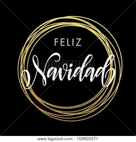 Spanish Merry Christmas Feliz Navidad gold greeting card. Golden sparkling decoration ornament of circle and text calligraphy lettering. Festive vector background Feliz Navidad decorative design