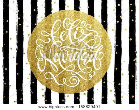 Spanish Merry Christma Feliz Navidad s gold glitter text for greeting card. Vector black stripes with gold foil gilt circle