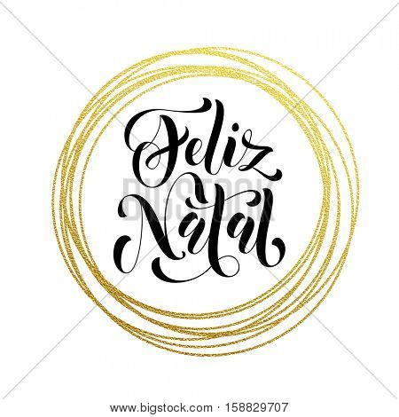 Feliz Natal portuguese Merry Christmas gold greeting card. Golden sparkling decoration ornament of circle of and text calligraphy lettering. Festive vector background for Christmas decorative design