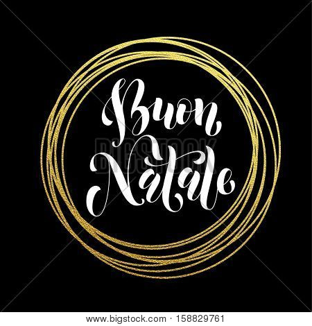 Italian Merry Christmas Buon Natale golden decoration ornament for Christmas card design. Buon Natale golden sparkling circle of and text calligraphy lettering. Festive vector background
