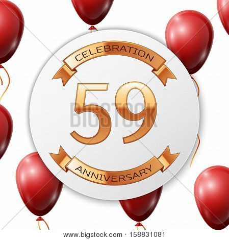 Golden number fifty nine years anniversary celebration on white circle paper banner with gold ribbon. Realistic red balloons with ribbon on white background. Vector illustration.