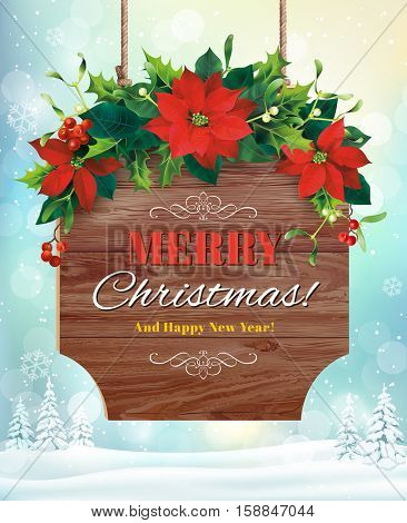 Christmas greeting card with wooden sign, holly, mistletoe and poinsettia garland. Vector illustration.