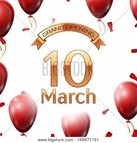 Golden ribbon with inscription grand opening the tenth of March on white background red air balloons with confetti. Vector Illustration