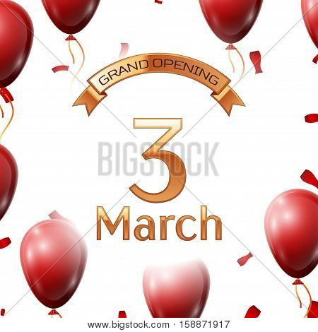 Golden ribbon with inscription grand opening the third of March on white background red air balloons with confetti. Vector Illustration
