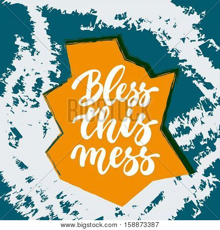 Bless this mess - hand drawn lettering phrase isolated on the blue and orange grunge background. Fun brush ink inscription for photo overlays, greeting card or t-shirt print, poster design.