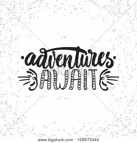 Adventures await - hand drawn lettering phrase isolated on the white grunge background. Fun brush ink inscription for photo overlays, greeting card or t-shirt print, poster design.