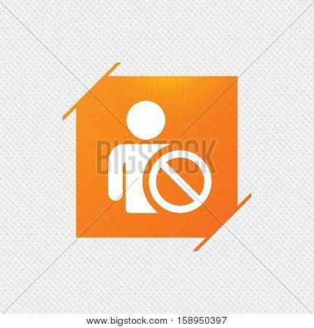 Blacklist sign icon. User not allowed symbol. Orange square label on pattern. Vector