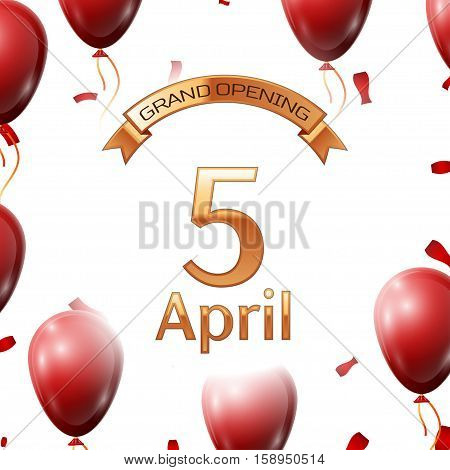 Golden ribbon with inscription grand opening the fifth of April on white background red air balloons with confetti. Vector Illustration
