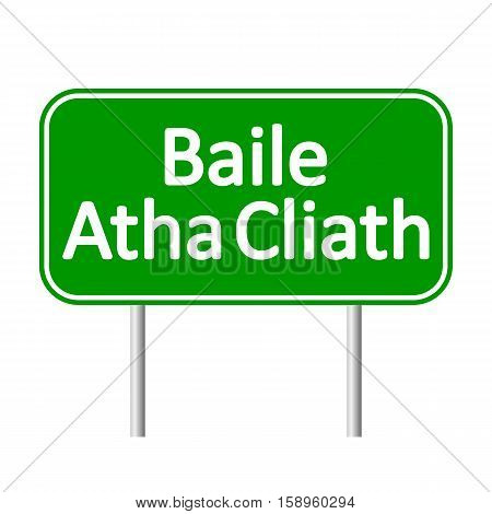 Baile Atha Cliath road sign isolated on white background.