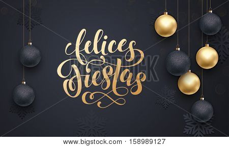 Spanish Happy Holidays Felices Fiestas. Premium luxury background for holiday greeting card. Golden decoration ornament with Christmas ball on vip black snowflake pattern. Gold calligraphy lettering