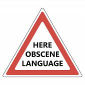 Here obscene language sign, a warning sign of the dangers hear not normative lexicon, swearing and abusive words, red triangle, vector poster
