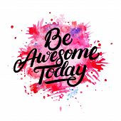 Be Awesome Today hand written lettering on watercolor background. Modern brush calligraphy. Isolated on black background. Vector illustration. poster
