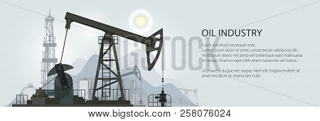 Oil Industry Banner, Silhouette Pumpjack On A Background Of Mountains And Text, Overground Drive For