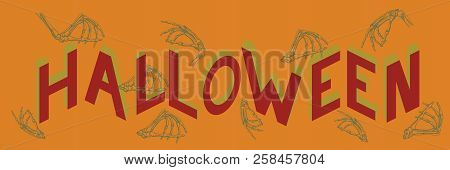 Inscription Halloween In Isometric Projection Of Letters With Additional Elements. Bones Of Hand.