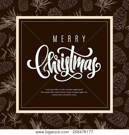 Holiday Gift Card With Hand Lettering Merry Christmas And Fir Tree Branches, Pine Cones On Backgroun
