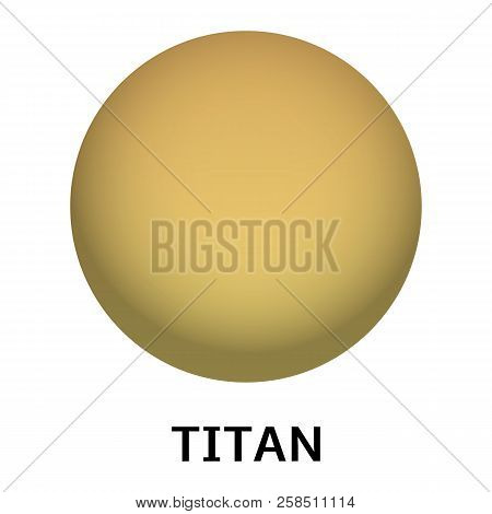 Titan Planet Icon. Realistic Illustration Of Titan Planet Vector Icon For Web Design Isolated On Whi