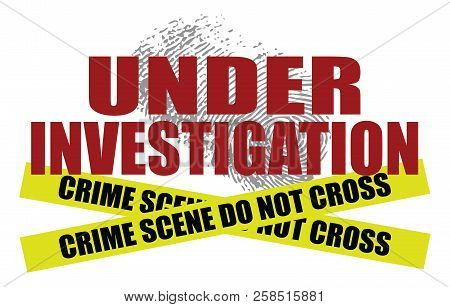 Under Investigation With Police Tape Is An Illustration Of Text Saying Under Investigation With A Fi