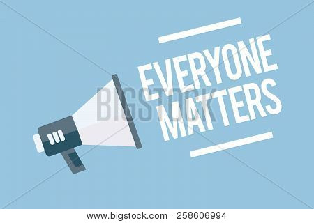 Word Writing Text Everyone Matters. Business Concept For All The People Have Right To Get Dignity An