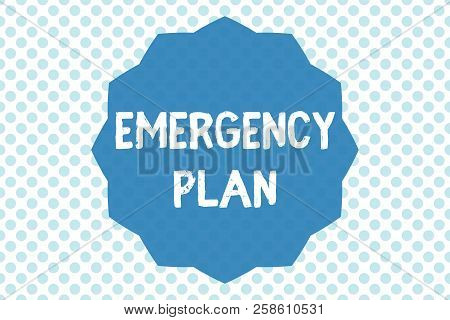 Writing Note Showing Emergency Plan. Business Photo Showcasing Procedures For Response To Major Emer
