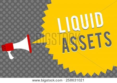 Handwriting Text Writing Liquid Assets. Concept Meaning Cash And Bank Balances Market Liquidity Defe