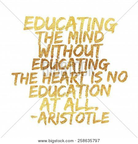 Educating The Mind Without Educating The Heart Is Not Education At All Illustration Life Inspiring M