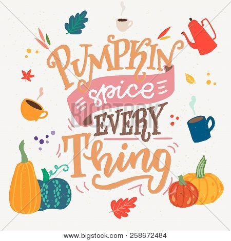 Pumpkin Spice Everything - Unique Hand Drawn Lettering And Clipart. Cozy And Inspirational Quote. Au