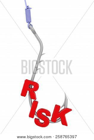 Word Risk On A Fishing Hook. Red Word Risk As A Bait On Fishing Hook. Isolated. 3d Illustration