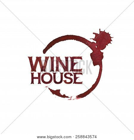 Wine House. Watercolor Words Over The Wine Glass Stain