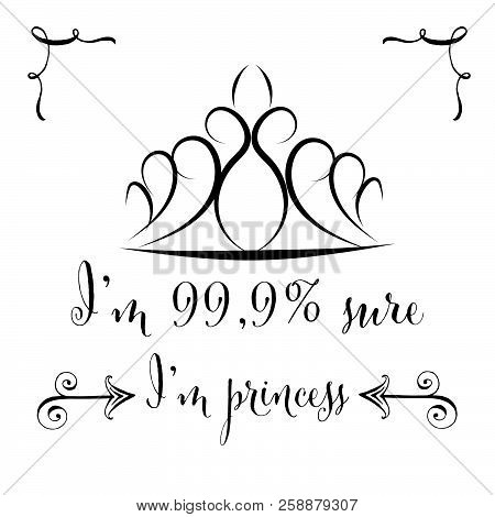 Hand Drawn Typography Poster With Creative Slogan: I'm 99.9% Sure I'm Princess