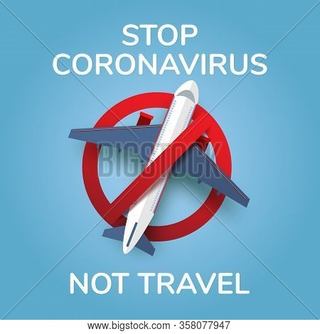 Stop Coronavirus Not Travel And Aviation. Novel Coronavirus 2019-ncov , Virus Covid 19-ncp. Coronavi